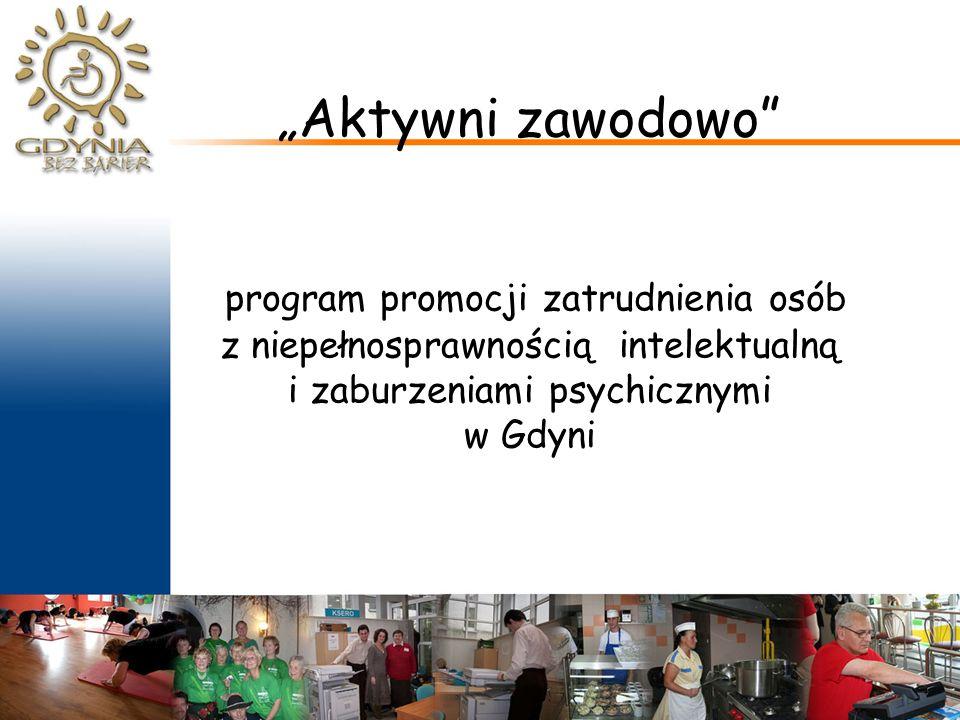 """""""Aktywni zawodowo program promocji zatrudnienia osób z niepełnosprawnością intelektualną i zaburzeniami psychicznymi w Gdyni"""