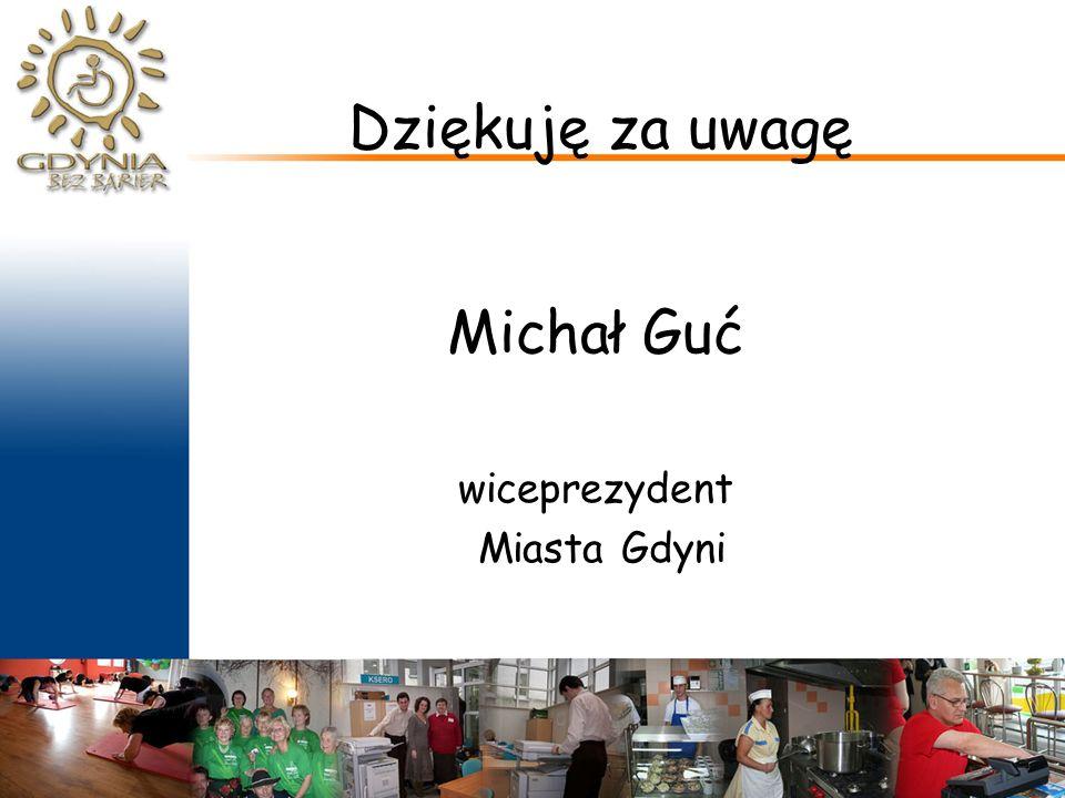 Dziękuję za uwagę Michał Guć wiceprezydent Miasta Gdyni
