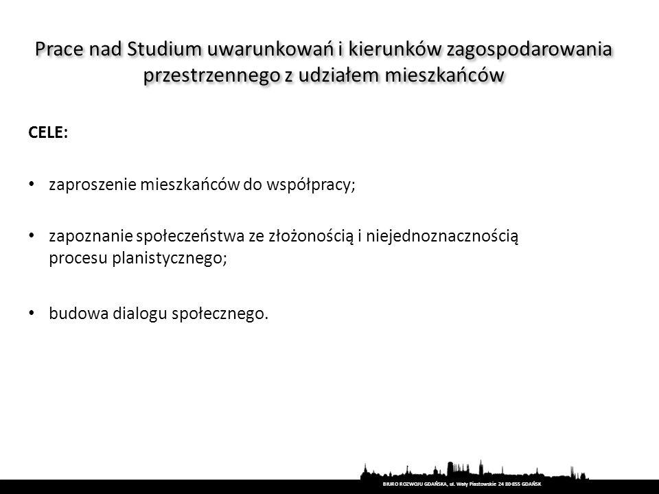 BIURO ROZWOJU GDAŃSKA, ul. Wały Piastowskie 24 80-855 GDAŃSK zaproszenie mieszkańców do współpracy; zapoznanie społeczeństwa ze złożonością i niejedno