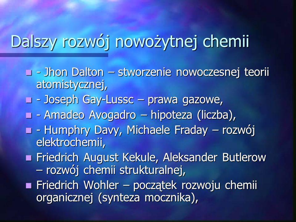 Rozwój nowożytnej chemii - za granicę uważa się prace i badania Antoine Laurenta Lavoisiera 1743- 94, - za granicę uważa się prace i badania Antoine Laurenta Lavoisiera 1743- 94, - swoje prace oparł na pomiarach ilościowych, - swoje prace oparł na pomiarach ilościowych, - jest autorem tlenowej teorii kwasów, - jest autorem tlenowej teorii kwasów, - sformułował prawo zachowania masy, - sformułował prawo zachowania masy, - ustalił listę znanych pierwiastków, - ustalił listę znanych pierwiastków, - określił reguły nazewnictwa związków chemicznych, - określił reguły nazewnictwa związków chemicznych, - w Polsce badania Lavoisiera wykładali: Jan Jaśkiewicz, Franciszek Scheidt, Jędrzej Śniadecki.