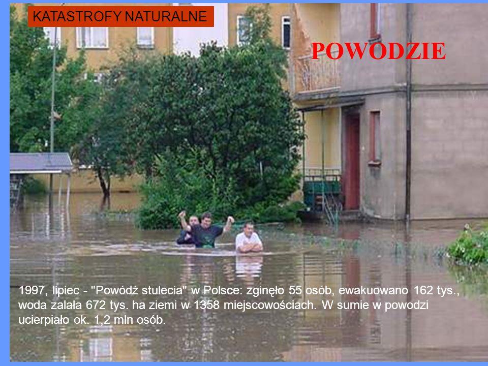 POWODZIE 1997, lipiec - Powódź stulecia w Polsce: zginęło 55 osób, ewakuowano 162 tys., woda zalała 672 tys.