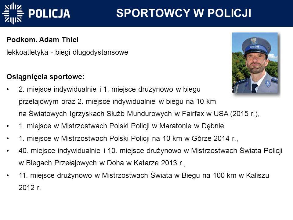 Podkom. Adam Thiel lekkoatletyka - biegi długodystansowe Osiągnięcia sportowe: 2. miejsce indywidualnie i 1. miejsce drużynowo w biegu przełajowym ora