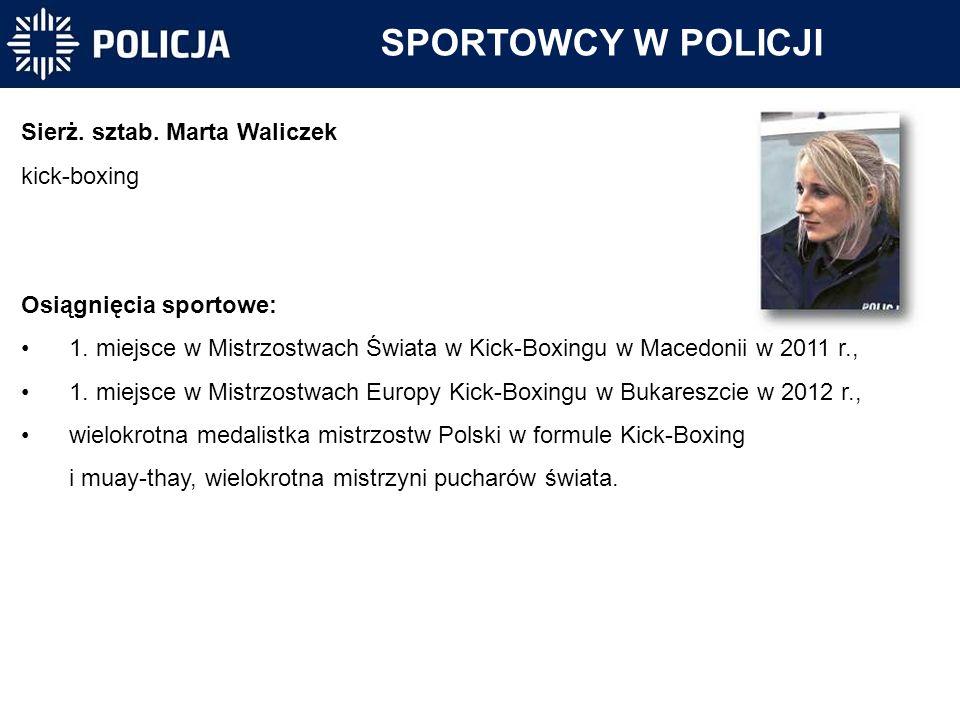 Sierż. sztab. Marta Waliczek kick-boxing Osiągnięcia sportowe: 1. miejsce w Mistrzostwach Świata w Kick-Boxingu w Macedonii w 2011 r., 1. miejsce w Mi