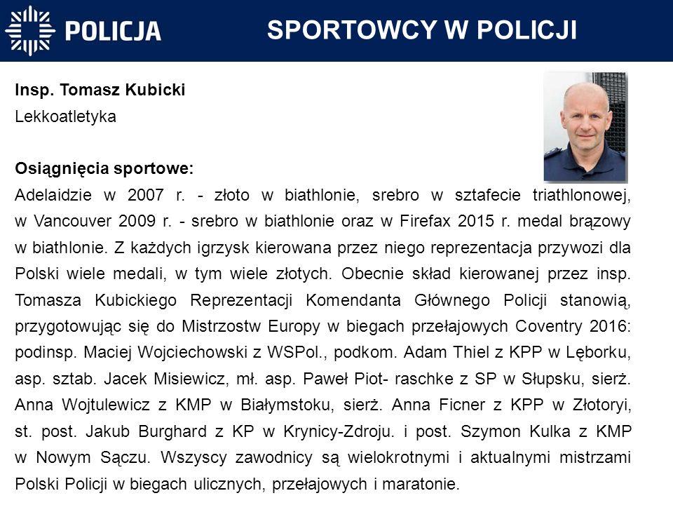 Insp. Tomasz Kubicki Lekkoatletyka Osiągnięcia sportowe: Adelaidzie w 2007 r. - złoto w biathlonie, srebro w sztafecie triathlonowej, w Vancouver 2009