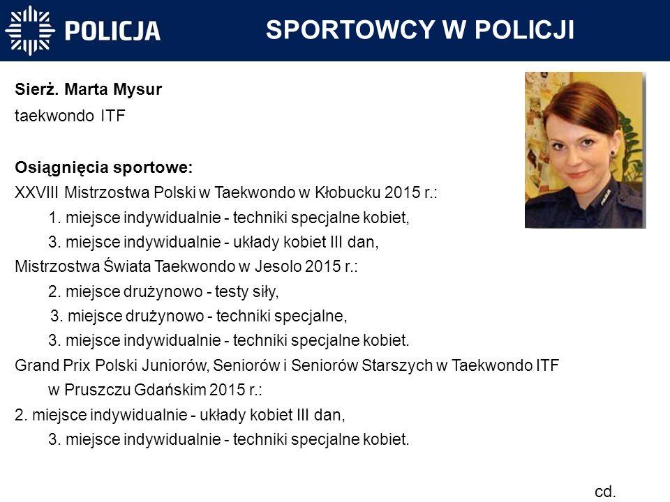 Sierż. Marta Mysur taekwondo ITF Osiągnięcia sportowe: XXVIII Mistrzostwa Polski w Taekwondo w Kłobucku 2015 r.: 1. miejsce indywidualnie - techniki s