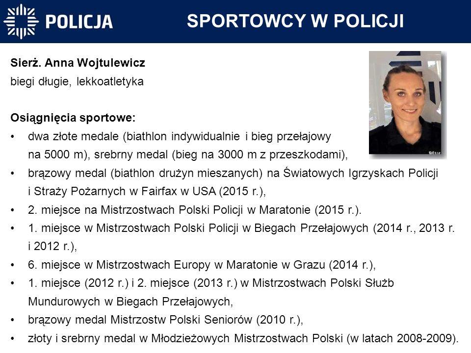 SPORTOWCY W POLICJI Sierż. Anna Wojtulewicz biegi długie, lekkoatletyka Osiągnięcia sportowe: dwa złote medale (biathlon indywidualnie i bieg przełajo
