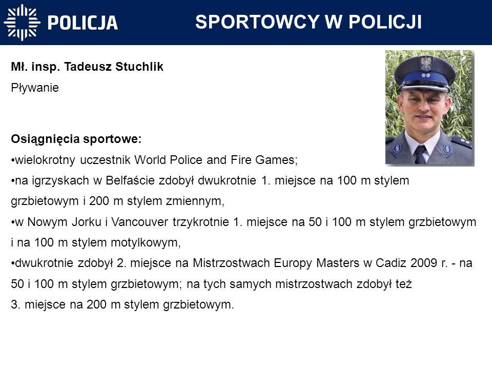 Mł. insp. Tadeusz Stuchlik Pływanie Osiągnięcia sportowe: wielokrotny uczestnik World Police and Fire Games; na igrzyskach w Belfaście zdobył dwukrotn