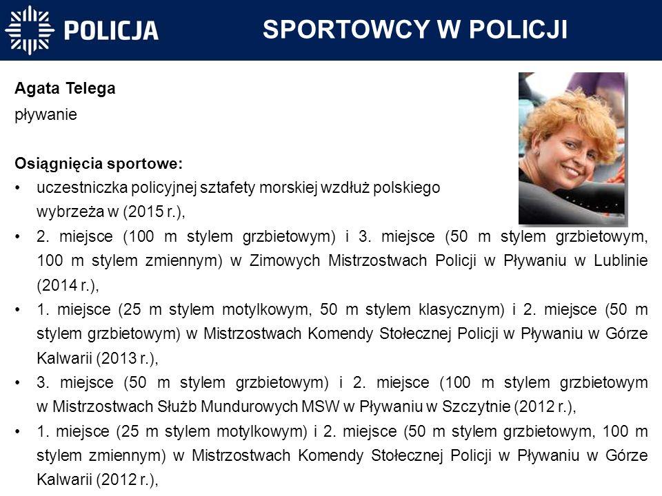 SPORTOWCY W POLICJI Agata Telega pływanie Osiągnięcia sportowe: uczestniczka policyjnej sztafety morskiej wzdłuż polskiego wybrzeża w (2015 r.), 2. mi