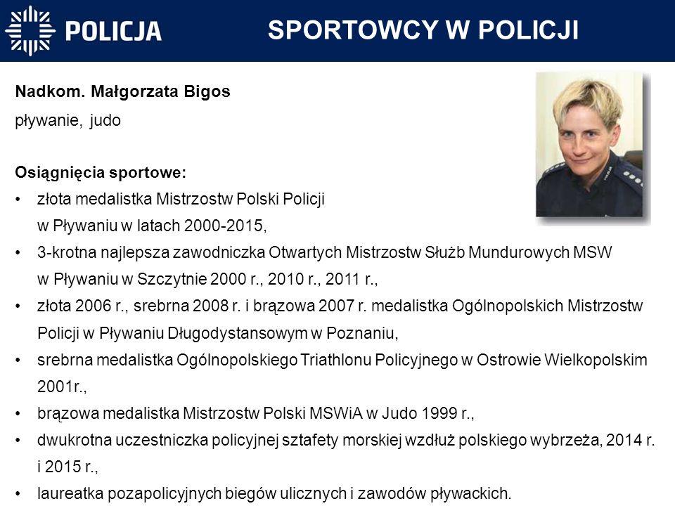 SPORTOWCY W POLICJI Nadkom. Małgorzata Bigos pływanie, judo Osiągnięcia sportowe: złota medalistka Mistrzostw Polski Policji w Pływaniu w latach 2000-
