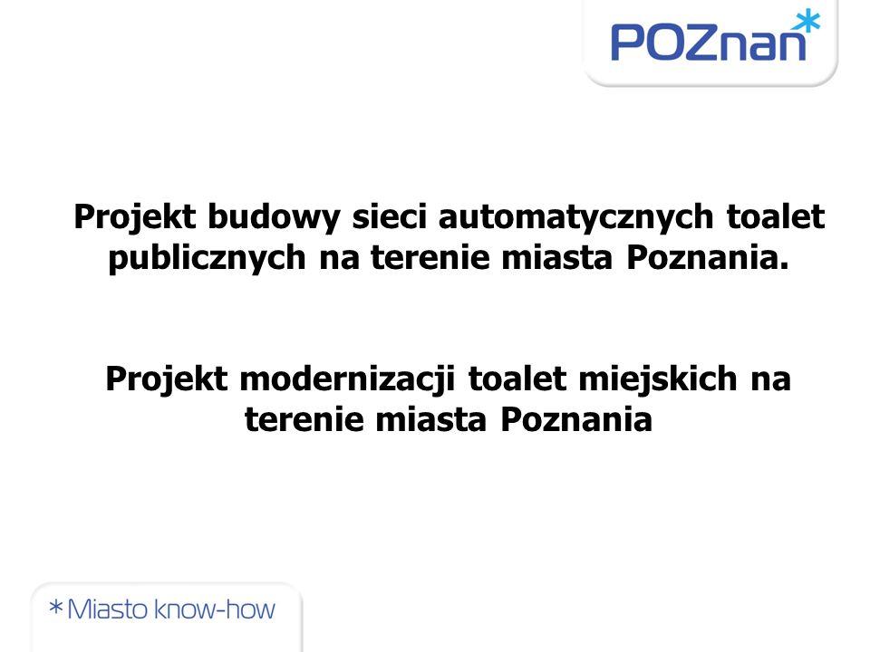 Projekt budowy sieci automatycznych toalet publicznych na terenie miasta Poznania. Projekt modernizacji toalet miejskich na terenie miasta Poznania