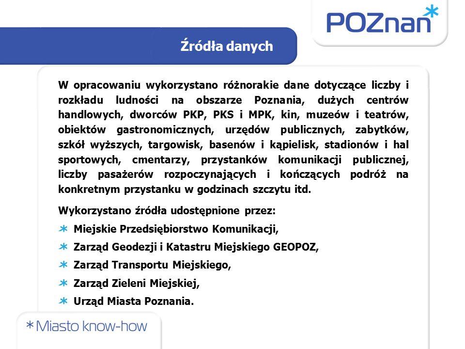 W opracowaniu wykorzystano różnorakie dane dotyczące liczby i rozkładu ludności na obszarze Poznania, dużych centrów handlowych, dworców PKP, PKS i MPK, kin, muzeów i teatrów, obiektów gastronomicznych, urzędów publicznych, zabytków, szkół wyższych, targowisk, basenów i kąpielisk, stadionów i hal sportowych, cmentarzy, przystanków komunikacji publicznej, liczby pasażerów rozpoczynających i kończących podróż na konkretnym przystanku w godzinach szczytu itd.