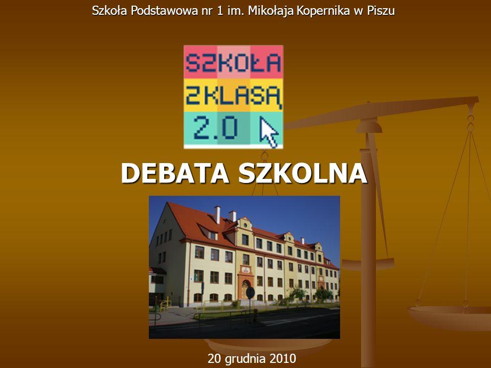DEBATA SZKOLNA 20 grudnia 2010 Szkoła Podstawowa nr 1 im. Mikołaja Kopernika w Piszu