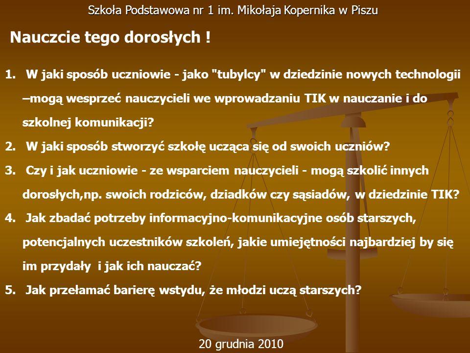 20 grudnia 2010 Szkoła Podstawowa nr 1 im. Mikołaja Kopernika w Piszu 1. W jaki sposób uczniowie - jako