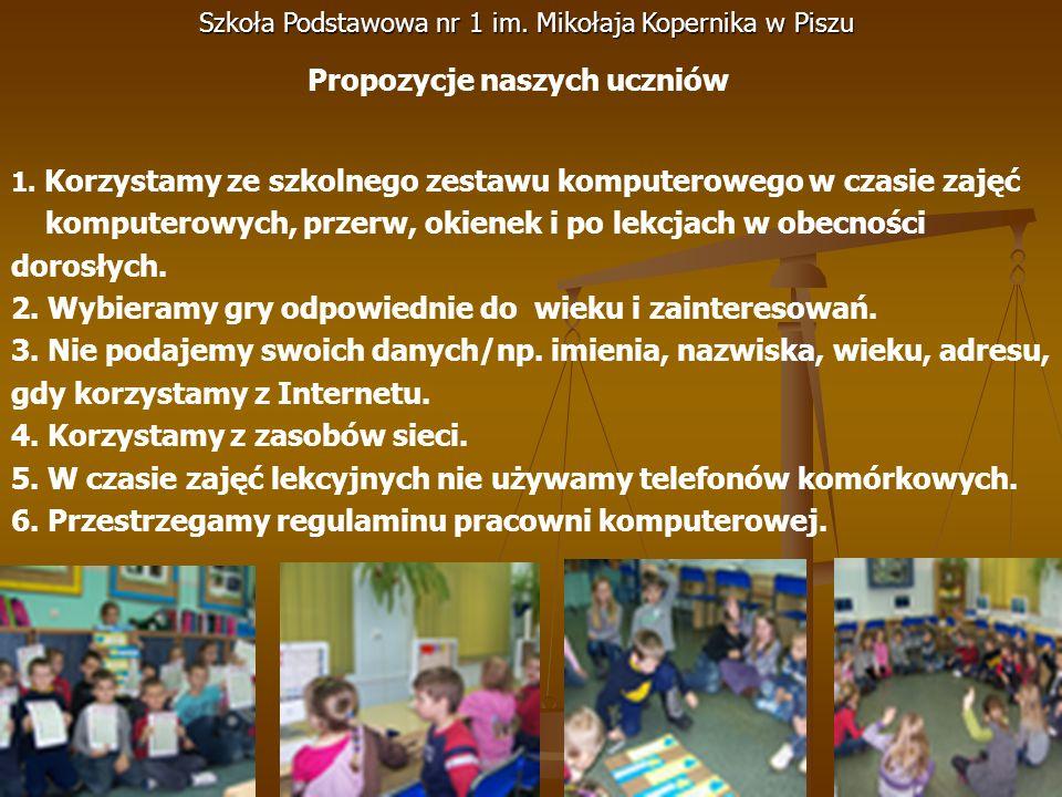 Szkoła Podstawowa nr 1 im. Mikołaja Kopernika w Piszu Propozycje naszych uczniów 1. Korzystamy ze szkolnego zestawu komputerowego w czasie zajęć kompu