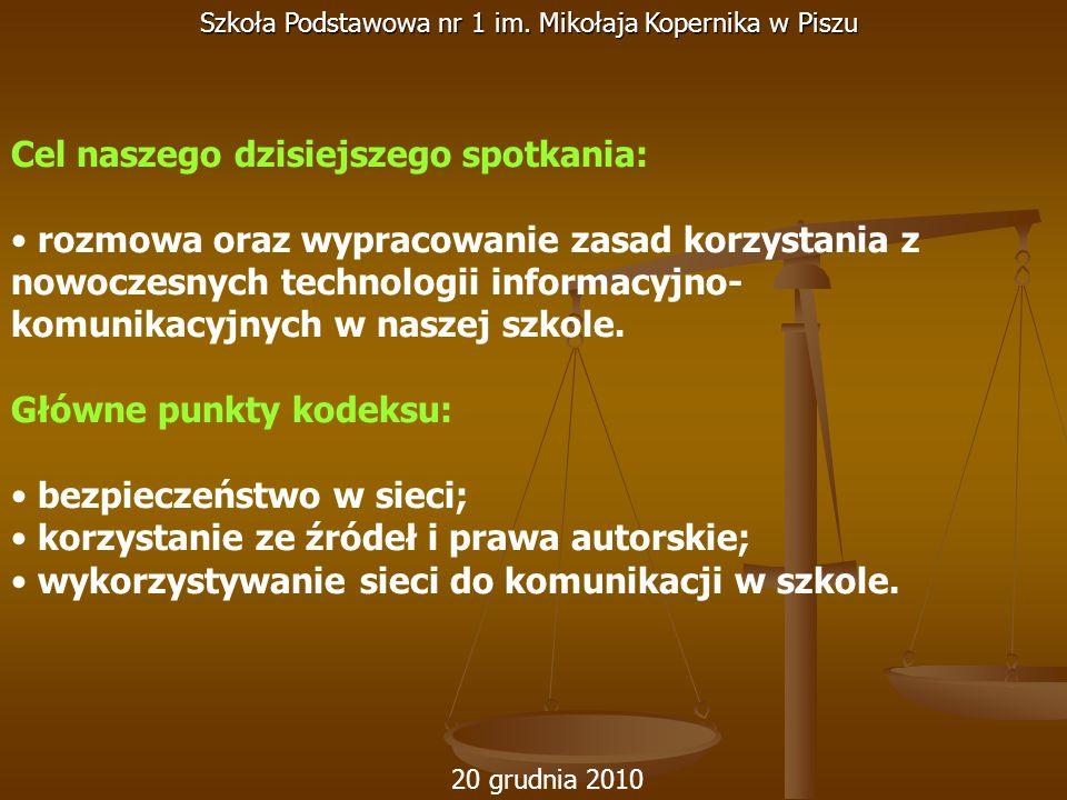 20 grudnia 2010 Szkoła Podstawowa nr 1 im. Mikołaja Kopernika w Piszu Cel naszego dzisiejszego spotkania: rozmowa oraz wypracowanie zasad korzystania