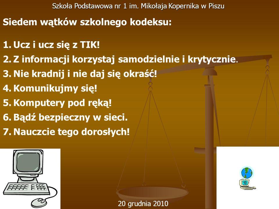 20 grudnia 2010 Szkoła Podstawowa nr 1 im. Mikołaja Kopernika w Piszu Siedem wątków szkolnego kodeksu: 1.Ucz i ucz się z TIK! 2.Z informacji korzystaj