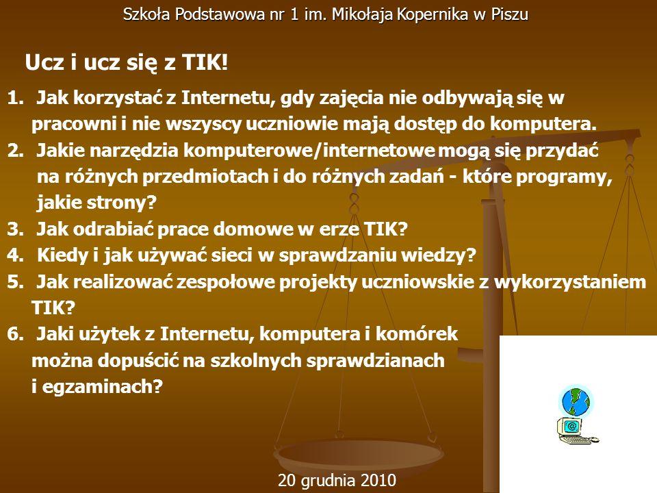 20 grudnia 2010 Szkoła Podstawowa nr 1 im. Mikołaja Kopernika w Piszu 1. Jak korzystać z Internetu, gdy zajęcia nie odbywają się w pracowni i nie wszy