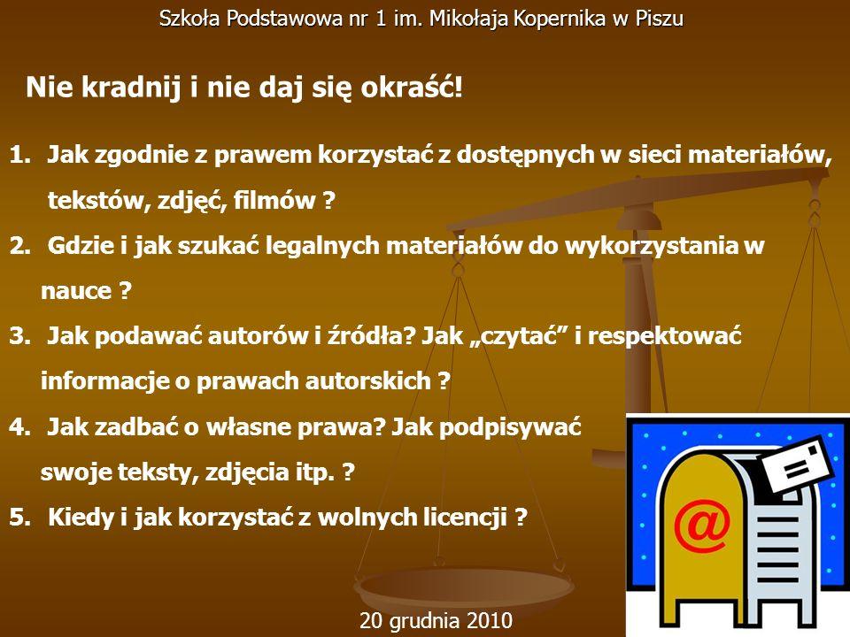 20 grudnia 2010 Szkoła Podstawowa nr 1 im. Mikołaja Kopernika w Piszu 1. Jak zgodnie z prawem korzystać z dostępnych w sieci materiałów, tekstów, zdję