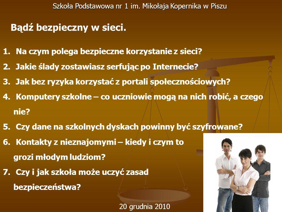 20 grudnia 2010 Szkoła Podstawowa nr 1 im. Mikołaja Kopernika w Piszu 1. Na czym polega bezpieczne korzystanie z sieci? 2. Jakie ślady zostawiasz serf