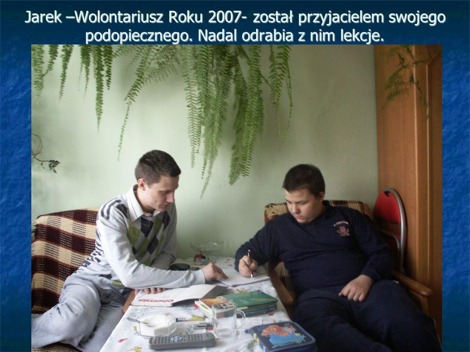 Jarek –Wolontariusz Roku 2007- został przyjacielem swojego podopiecznego.