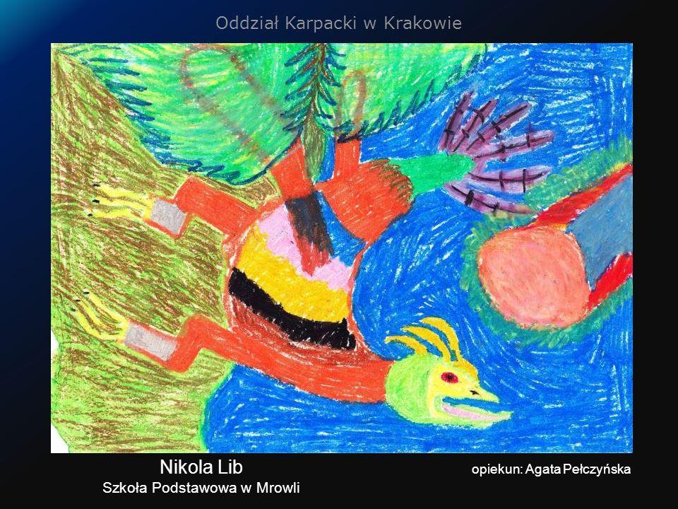 Oddział Karpacki w Krakowie Nikola Lib Szkoła Podstawowa w Mrowli opiekun: Agata Pełczyńska