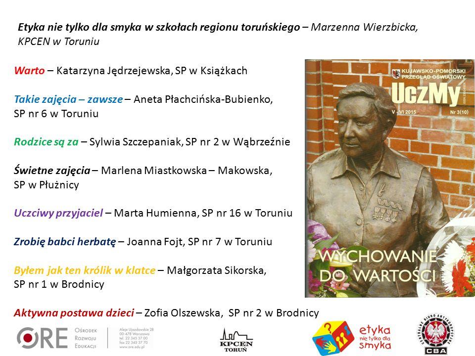 Warto – Katarzyna Jędrzejewska, SP w Książkach Takie zajęcia – zawsze – Aneta Płachcińska-Bubienko, SP nr 6 w Toruniu Rodzice są za – Sylwia Szczepani
