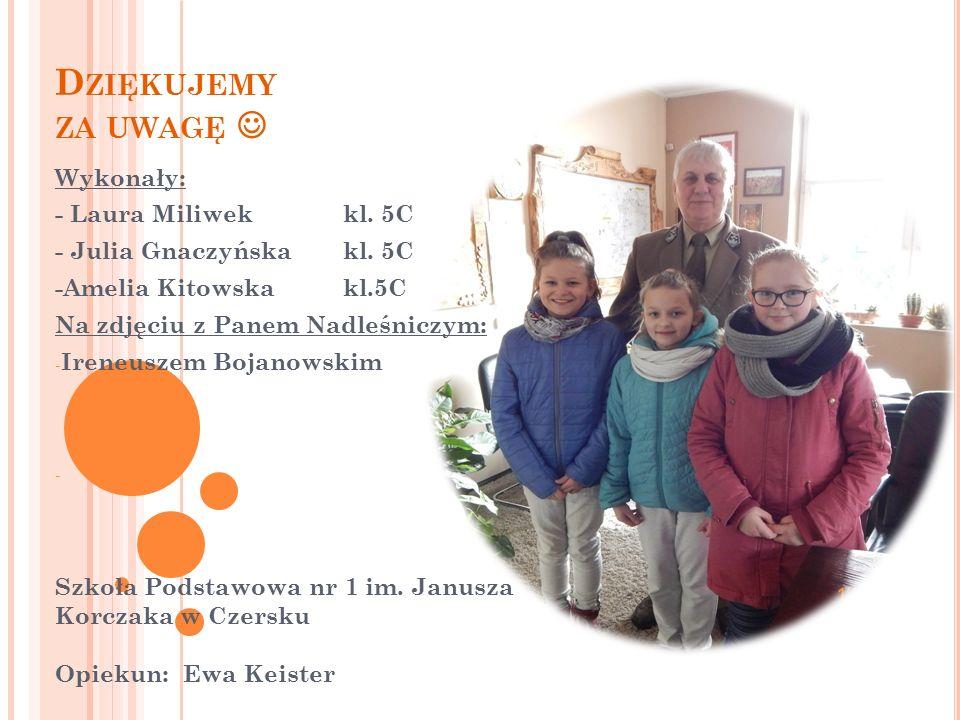 D ZIĘKUJEMY ZA UWAGĘ Wykonały: - Laura Miliwekkl.5C - Julia Gnaczyńskakl.