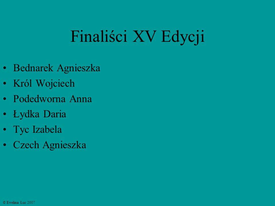 Finaliści XV Edycji Bednarek Agnieszka Król Wojciech Podedworna Anna Łydka Daria Tyc Izabela Czech Agnieszka © Ewelina Łuc 2007