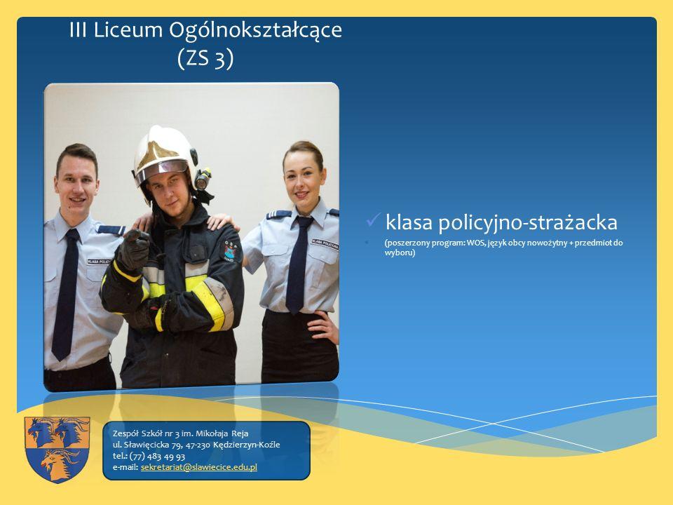 III Liceum Ogólnokształcące (ZS 3) klasa policyjno-strażacka  (poszerzony program: WOS, język obcy nowożytny + przedmiot do wyboru) Zespół Szkół nr 3 im.