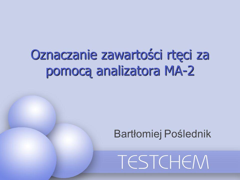 Oznaczanie zawartości rtęci za pomocą analizatora MA-2 Bartłomiej Poślednik