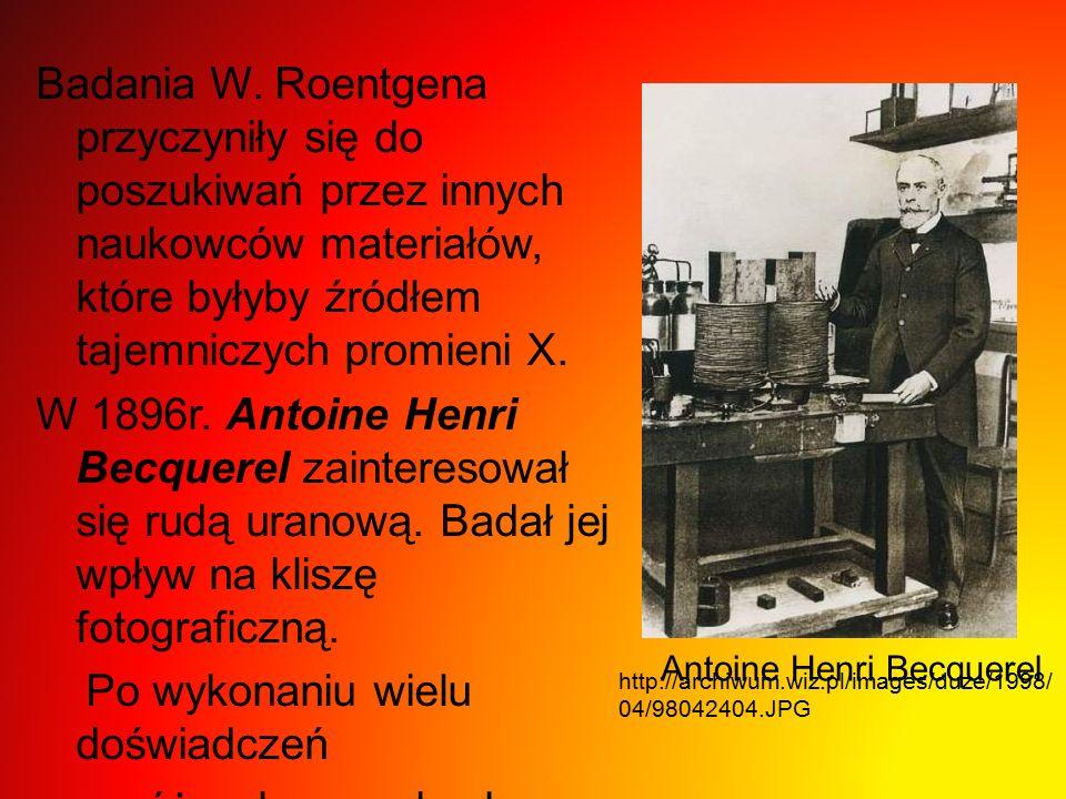 Badania W. Roentgena przyczyniły się do poszukiwań przez innych naukowców materiałów, które byłyby źródłem tajemniczych promieni X. W 1896r. Antoine H