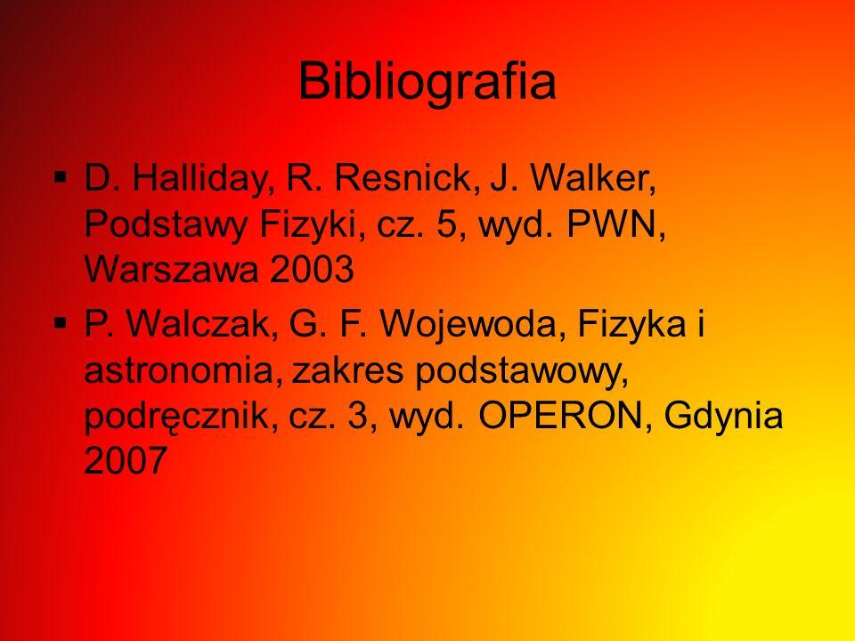 Bibliografia  D. Halliday, R. Resnick, J. Walker, Podstawy Fizyki, cz. 5, wyd. PWN, Warszawa 2003  P. Walczak, G. F. Wojewoda, Fizyka i astronomia,
