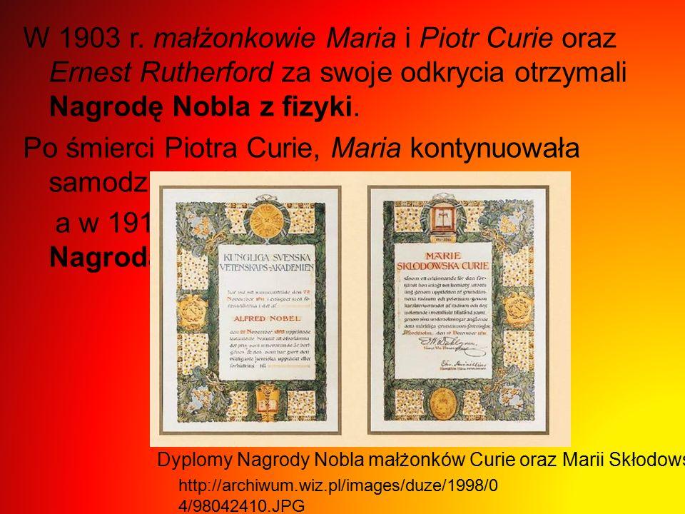 W 1903 r. małżonkowie Maria i Piotr Curie oraz Ernest Rutherford za swoje odkrycia otrzymali Nagrodę Nobla z fizyki. Po śmierci Piotra Curie, Maria ko