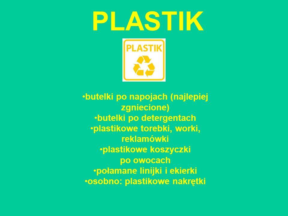 PLASTIK butelki po napojach (najlepiej zgniecione) butelki po detergentach plastikowe torebki, worki, reklamówki plastikowe koszyczki po owocach połam