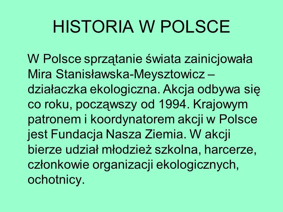 HISTORIA W POLSCE W Polsce sprzątanie świata zainicjowała Mira Stanisławska-Meysztowicz – działaczka ekologiczna. Akcja odbywa się co roku, począwszy
