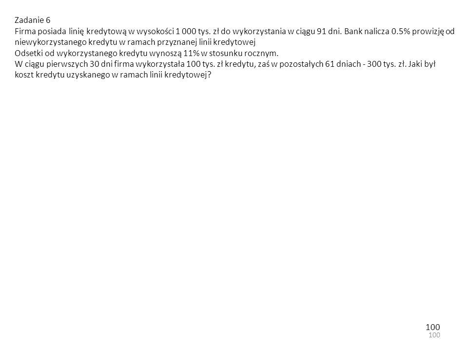 100 Zadanie 6 Firma posiada linię kredytową w wysokości 1 000 tys.