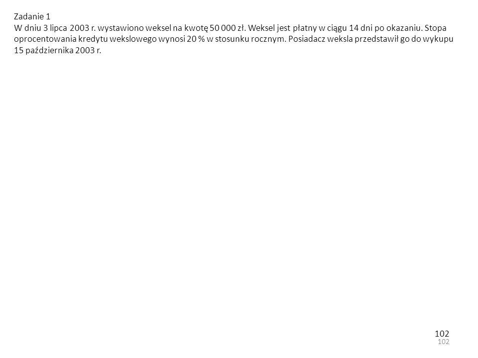 102 Zadanie 1 W dniu 3 lipca 2003 r. wystawiono weksel na kwotę 50 000 zł.