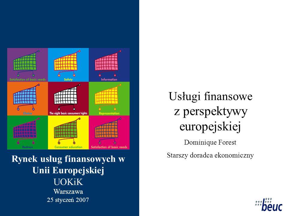 Usługi finansowe z perspektywy europejskiej Dominique Forest Starszy doradca ekonomiczny Rynek usług finansowych w Unii Europejskiej UOKiK Warszawa 25 styczeń 2007