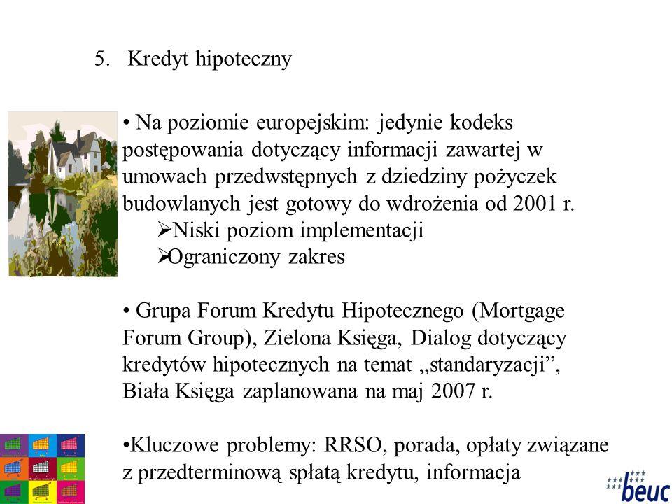 5.Kredyt hipoteczny Na poziomie europejskim: jedynie kodeks postępowania dotyczący informacji zawartej w umowach przedwstępnych z dziedziny pożyczek budowlanych jest gotowy do wdrożenia od 2001 r.