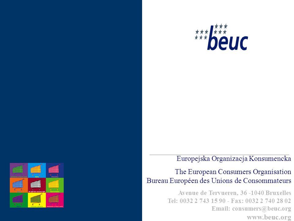 Europejska Organizacja Konsumencka The European Consumers Organisation Bureau Européen des Unions de Consommateurs Avenue de Tervueren, 36 -1040 Bruxelles Tel: 0032 2 743 15 90 - Fax: 0032 2 740 28 02 Email: consumers@beuc.org www.beuc.org