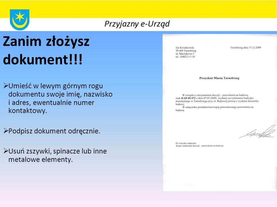 Zanim złożysz dokument!!!  Umieść w lewym górnym rogu dokumentu swoje imię, nazwisko i adres, ewentualnie numer kontaktowy.  Podpisz dokument odręcz