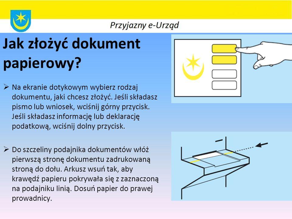 Jak złożyć dokument papierowy?  Na ekranie dotykowym wybierz rodzaj dokumentu, jaki chcesz złożyć. Jeśli składasz pismo lub wniosek, wciśnij górny pr