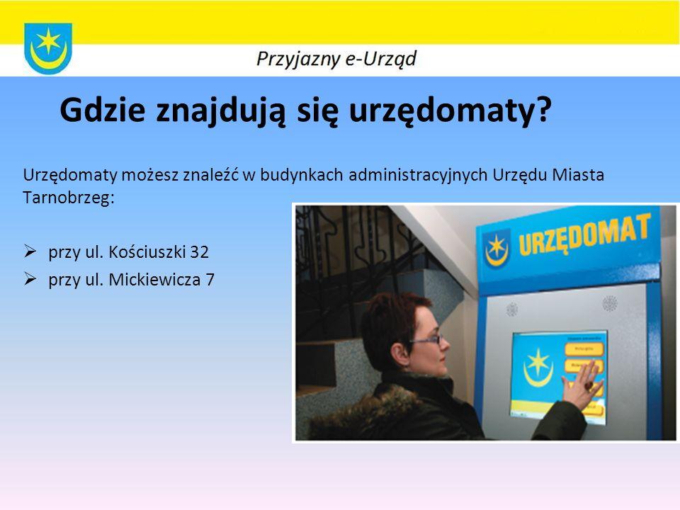 Gdzie znajdują się urzędomaty? Urzędomaty możesz znaleźć w budynkach administracyjnych Urzędu Miasta Tarnobrzeg:  przy ul. Kościuszki 32  przy ul. M