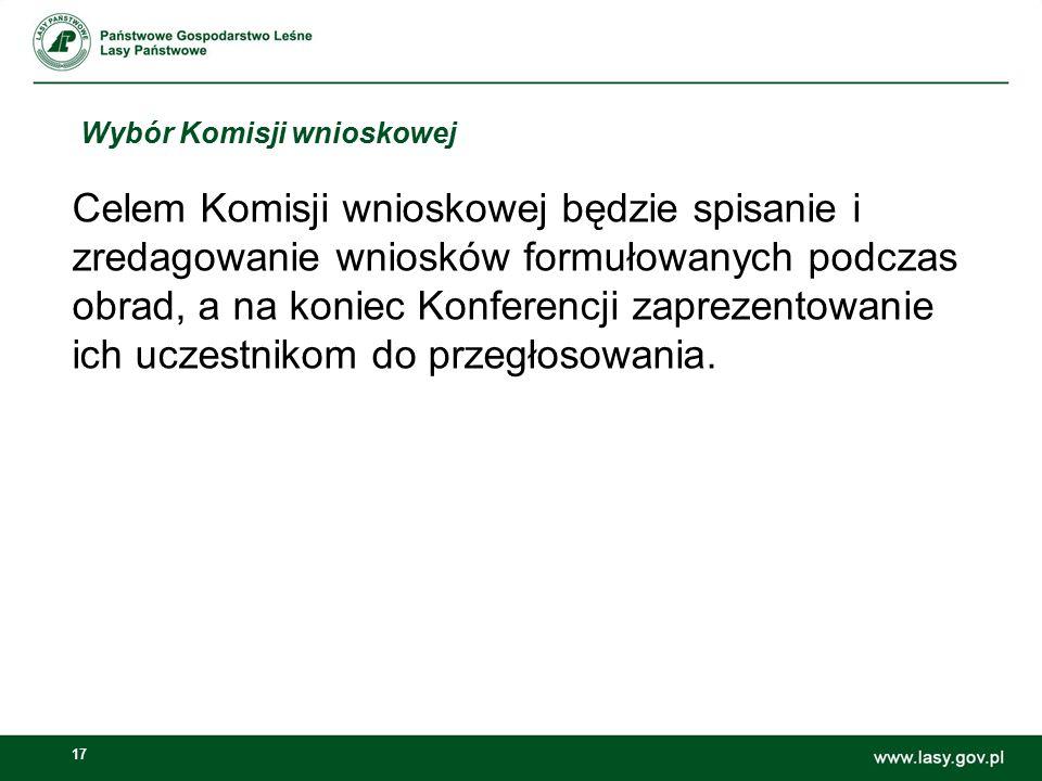 17 Wybór Komisji wnioskowej Celem Komisji wnioskowej będzie spisanie i zredagowanie wniosków formułowanych podczas obrad, a na koniec Konferencji zapr