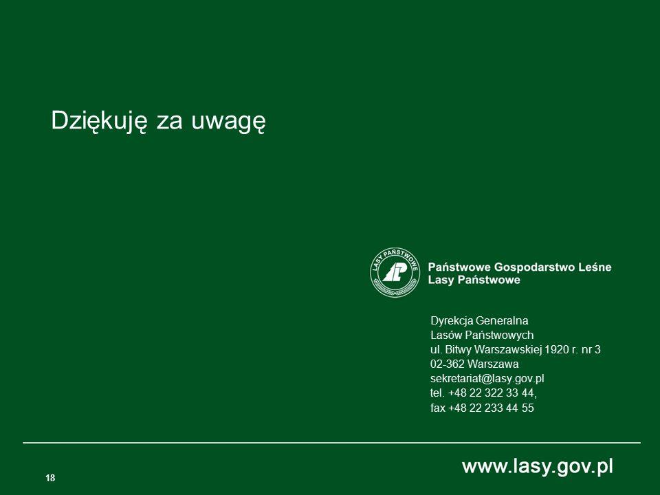 18 Dyrekcja Generalna Lasów Państwowych ul. Bitwy Warszawskiej 1920 r. nr 3 02-362 Warszawa sekretariat@lasy.gov.pl tel. +48 22 322 33 44, fax +48 22