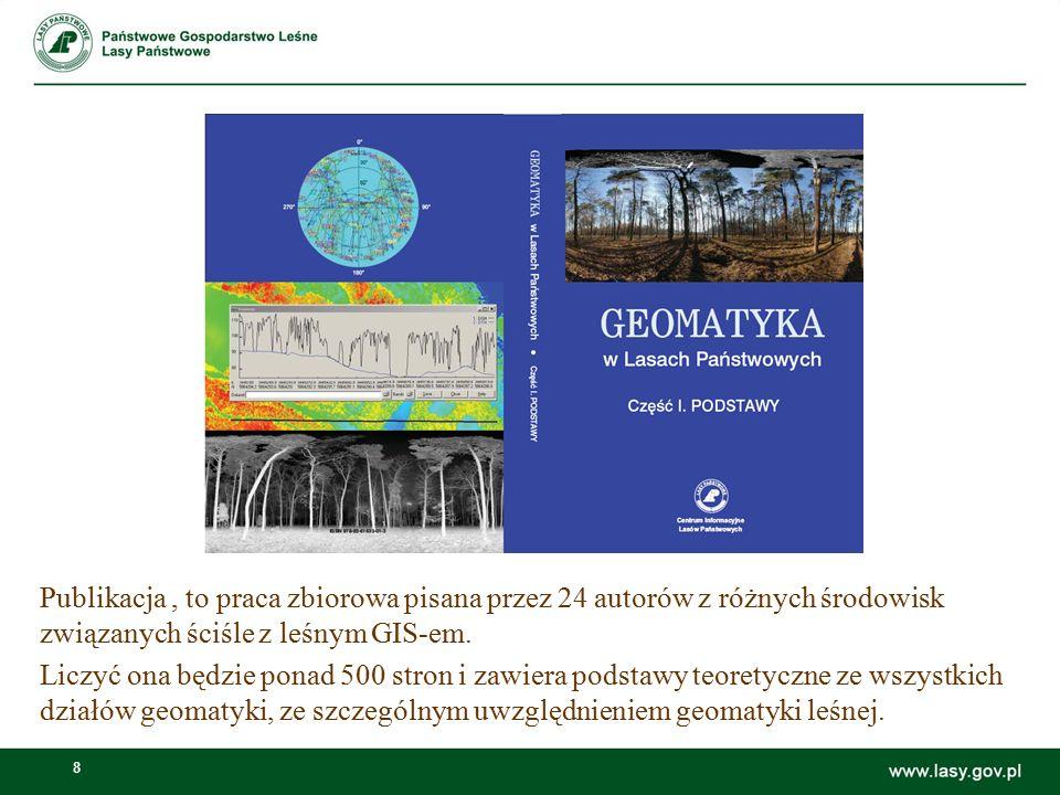 8 Publikacja, to praca zbiorowa pisana przez 24 autorów z różnych środowisk związanych ściśle z leśnym GIS-em. Liczyć ona będzie ponad 500 stron i zaw