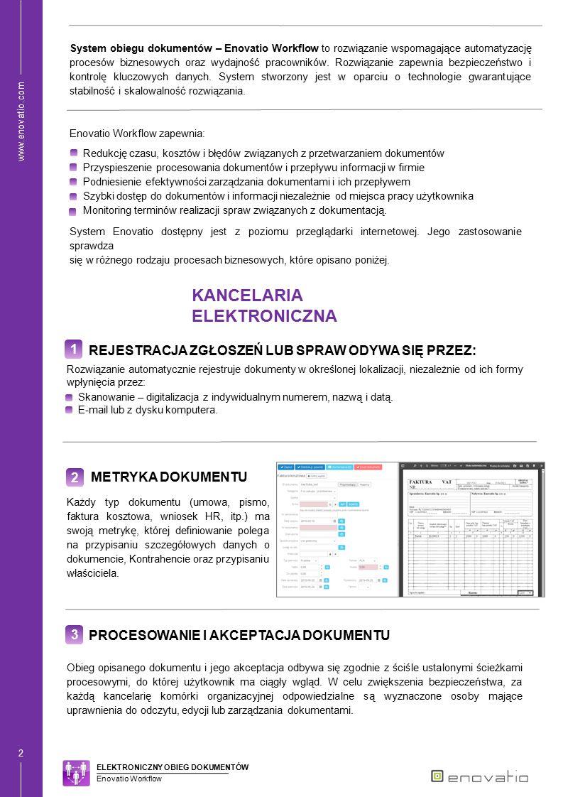 www.enovatio.com 3 DODAWANIE DOKUMENTÓW I INFORMACJI DO PROCESU 4 Do każdego procesu można podpiąć niezliczoną ilość elektronicznych dokumentów oraz inne informacje jego dotyczące (projekt, osoba prowadząca, komentarze etc.) Kolejny użytkownik w procesie akceptacji otrzymuje komplet danych, co przyspiesza proces decyzyjności.