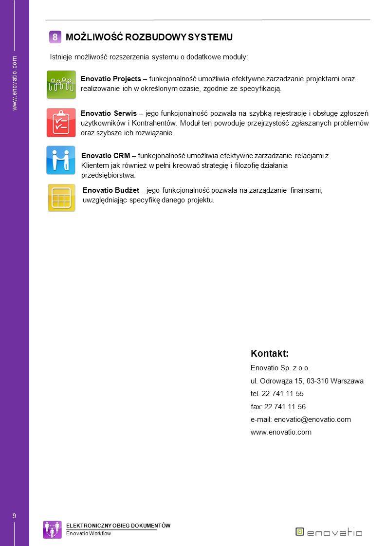 www.enovatio.com 9 8 MOŻLIWOŚĆ ROZBUDOWY SYSTEMU Istnieje możliwość rozszerzenia systemu o dodatkowe moduły: Enovatio Projects – funkcjonalność umożli