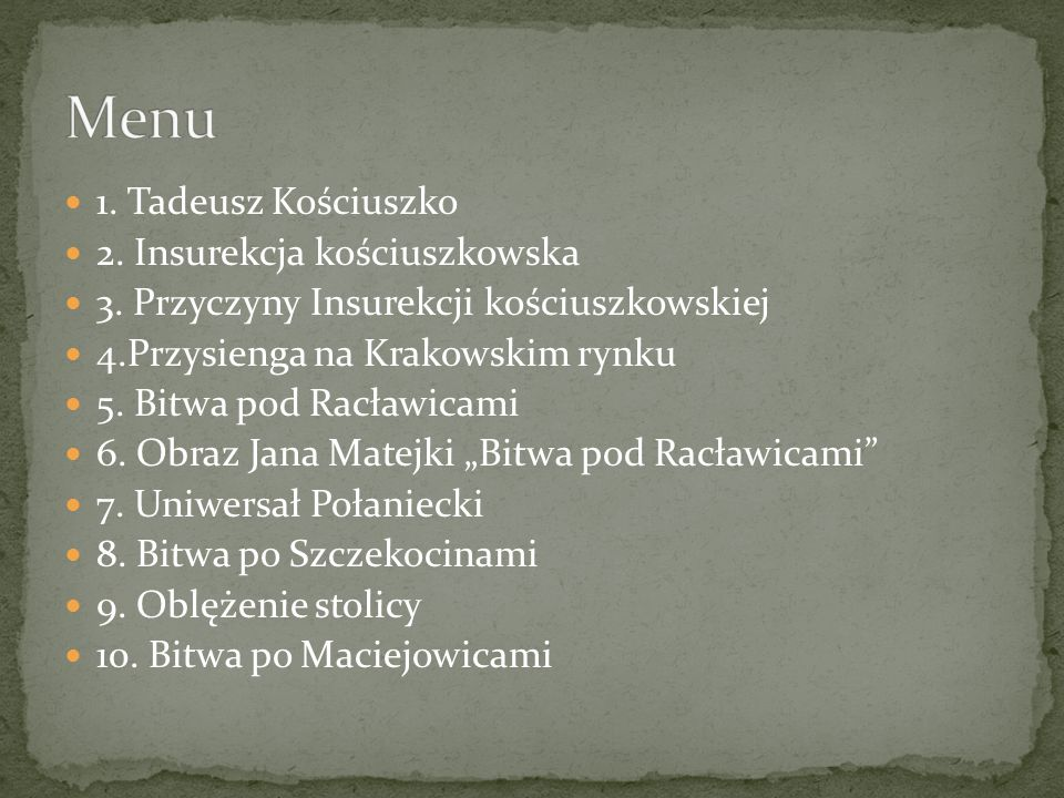 1. Tadeusz Kościuszko 2. Insurekcja kościuszkowska 3. Przyczyny Insurekcji kościuszkowskiej 4.Przysienga na Krakowskim rynku 5. Bitwa pod Racławicami