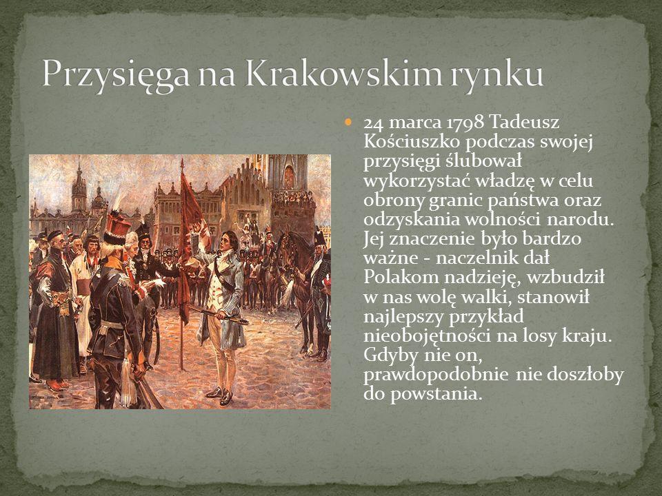 24 marca 1798 Tadeusz Kościuszko podczas swojej przysięgi ślubował wykorzystać władzę w celu obrony granic państwa oraz odzyskania wolności narodu. Je